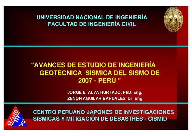 """AVANCES DE ESTUDIO DE INGENIERÍA GEOTÉCNICA SÍSMICA DEL SISMO DE 2007 - PERÚ "" JORGE E. ALVA HURTADO, PhD. Eng. ZENÓN AGU..."