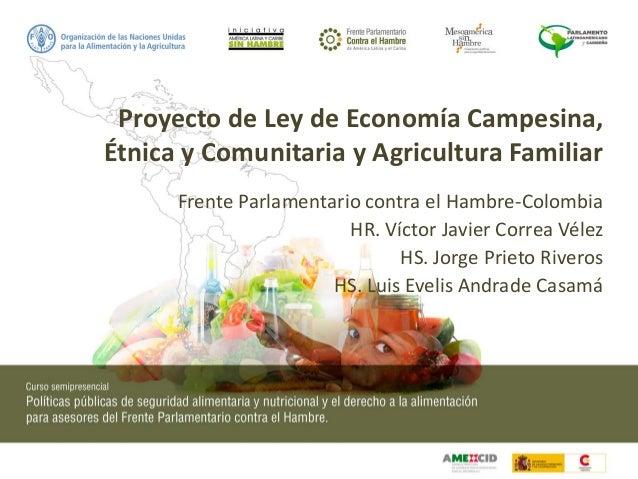 Proyecto de Ley de Economía Campesina, Étnica y Comunitaria y Agricultura Familiar Frente Parlamentario contra el Hambre-C...