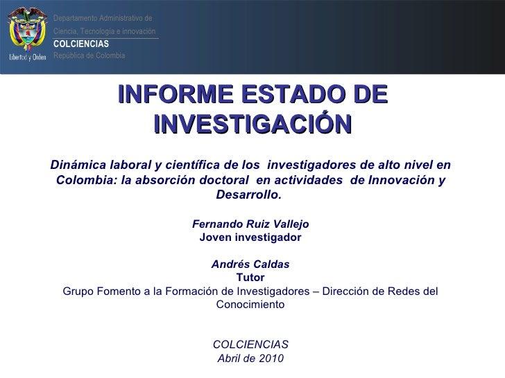 INFORME ESTADO DE INVESTIGACIÓN Dinámica laboral y científica de los  investigadores de alto nivel en Colombia: la absorci...