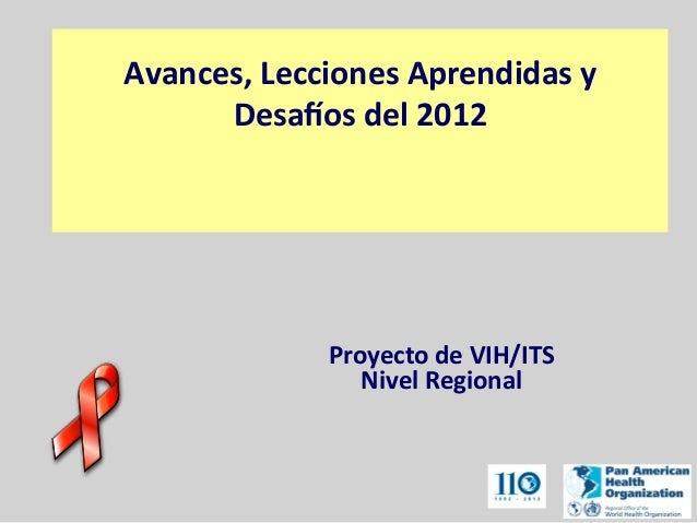 Avances,  Lecciones  Aprendidas  y     Desa2os  del  2012            Proyecto  de  VIH/ITS   N...