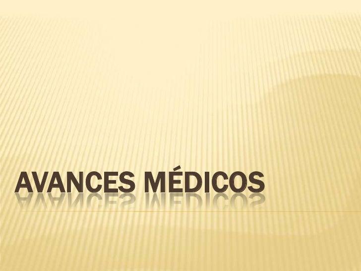 AVANCES MÉDICOS<br />