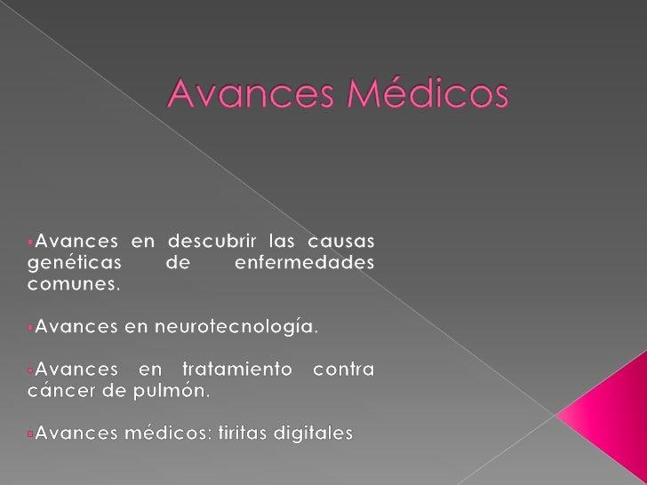 Avances Médicos<br /><ul><li>Avances en descubrir las causas genéticas de enfermedades comunes.