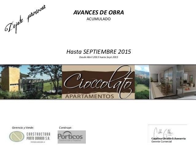 AVANCES DE OBRA ACUMULADO Hasta SEPTIEMBRE 2015 Desde Abril 2013 hasta Sept 2015 Gerencia y Vende: Construye: