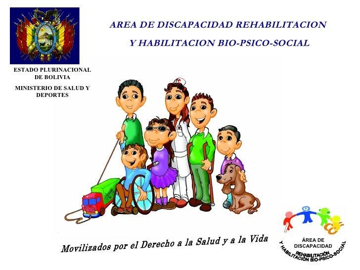 AREA DE DISCAPACIDAD REHABILITACION                            Y HABILITACION BIO-PSICO-SOCIAL  ESTADO PLURINACIONAL      ...