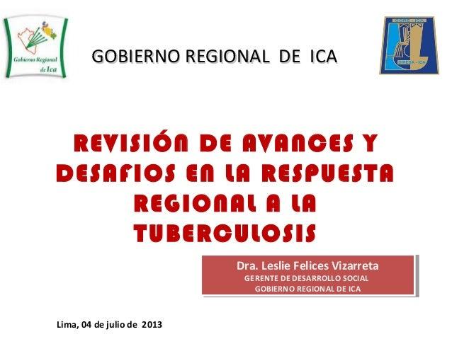REVISIÓN DE AVANCES Y DESAFIOS EN LA RESPUESTA REGIONAL A LA TUBERCULOSIS GOBIERNO REGIONAL DE ICAGOBIERNO REGIONAL DE ICA...