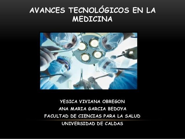AVANCES TECNOLÓGICOS EN LAMEDICINAYESICA VIVIANA OBREGONANA MARIA GARCIA BEDOYAFACULTAD DE CIENCIAS PARA LA SALUDUNIVERSID...