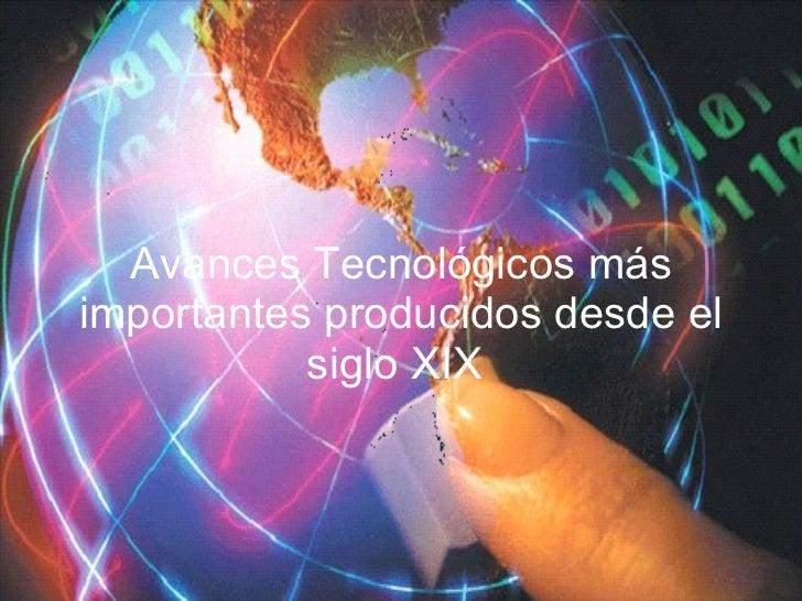 Avances Tecnológicos más importantes producidos desde el siglo XIX
