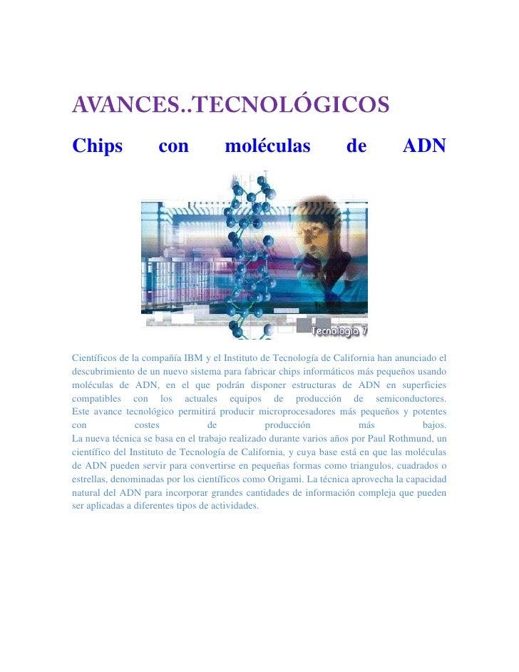 AVANCES..TECNOLÓGICOSChips con moléculas de ADN                                 Científicos de la compañía IBM y el Instit...