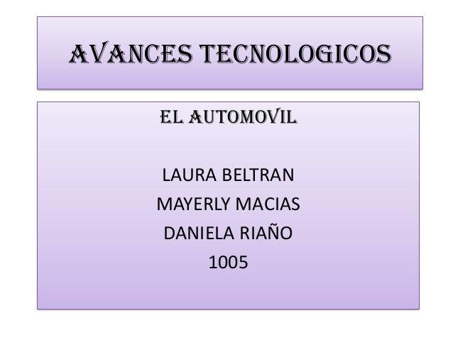 AVANCES TECNOLOGICOSEL AUTOMOVILLAURA BELTRANMAYERLY MACIASDANIELA RIAÑO1005