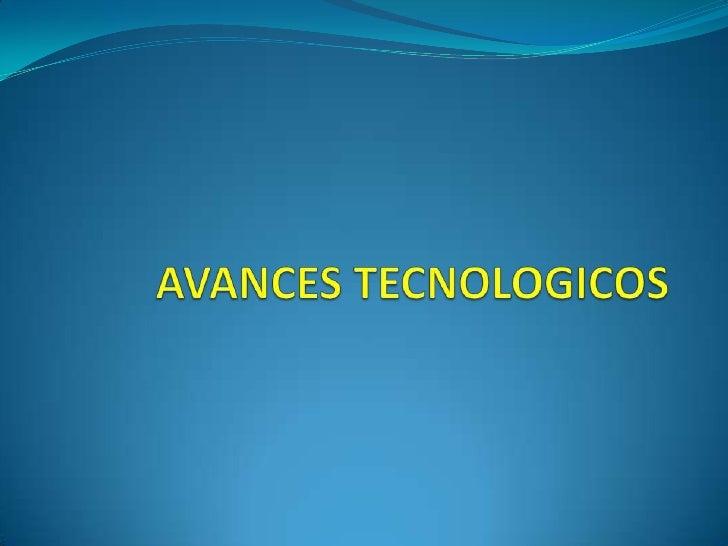 AVANCES TECNOLOGICOS<br />