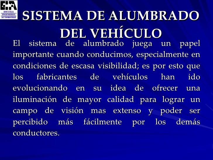 <ul><li>El sistema de alumbrado juega un papel importante cuando conducimos, especialmente en condiciones de escasa visibi...