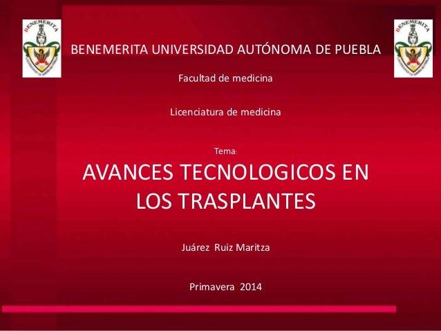 BENEMERITA UNIVERSIDAD AUTÓNOMA DE PUEBLA Facultad de medicina Licenciatura de medicina Tema: AVANCES TECNOLOGICOS EN LOS ...