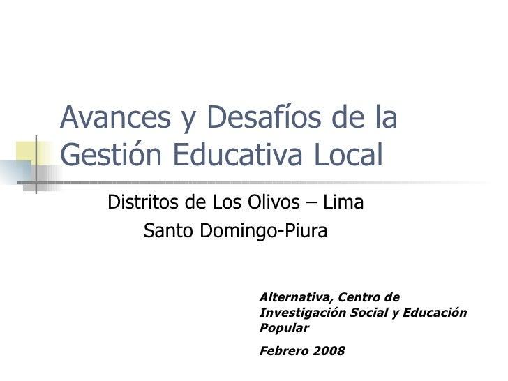 Avances y Desafíos de la Gestión Educativa Local  Distritos de Los Olivos – Lima Santo Domingo-Piura Alternativa, Centro d...