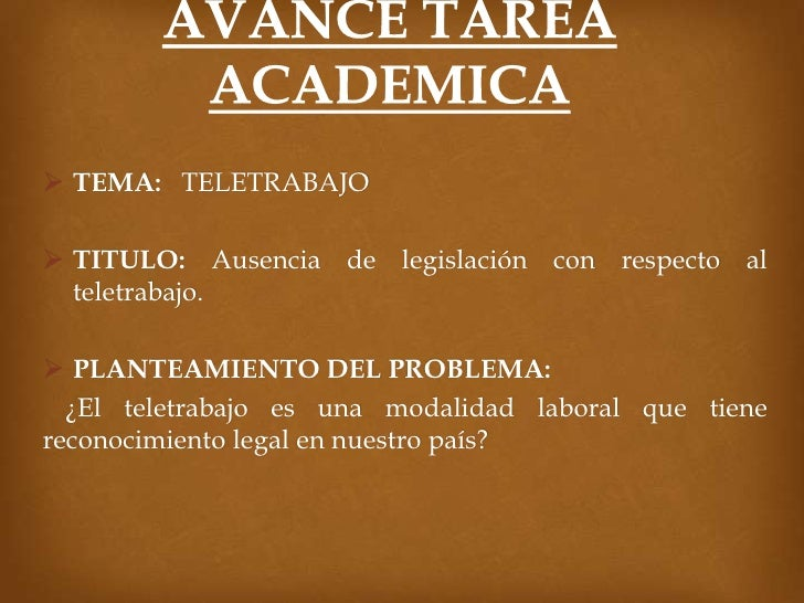  TEMA: TELETRABAJO TITULO: Ausencia de legislación con respecto al  teletrabajo. PLANTEAMIENTO DEL PROBLEMA:  ¿El telet...