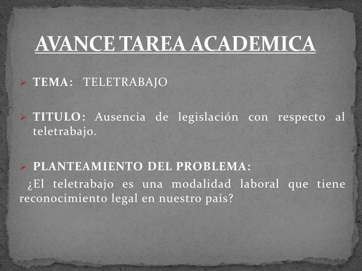  TEMA:    TELETRABAJO TITULO: Ausencia de legislación con respecto al  teletrabajo. PLANTEAMIENTO DEL PROBLEMA:  ¿El te...
