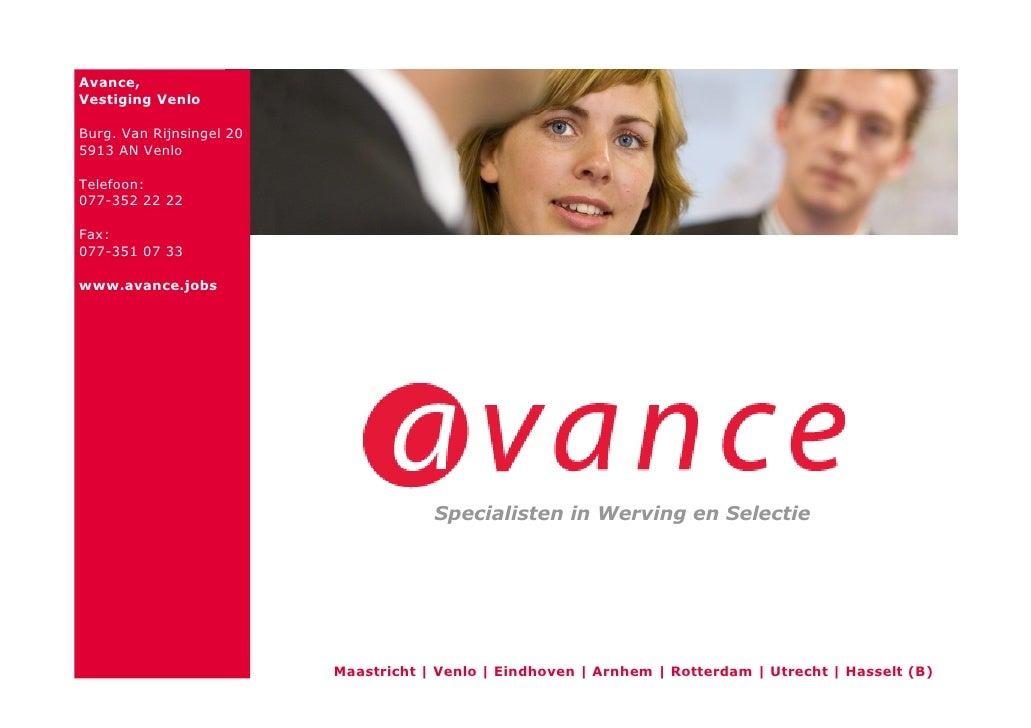 Avance, Vestiging Venlo  Burg. Van Rijnsingel 20 5913 AN Venlo  Telefoon: 077-352 22 22  Fax: 077-351 07 33  www.avance.jo...