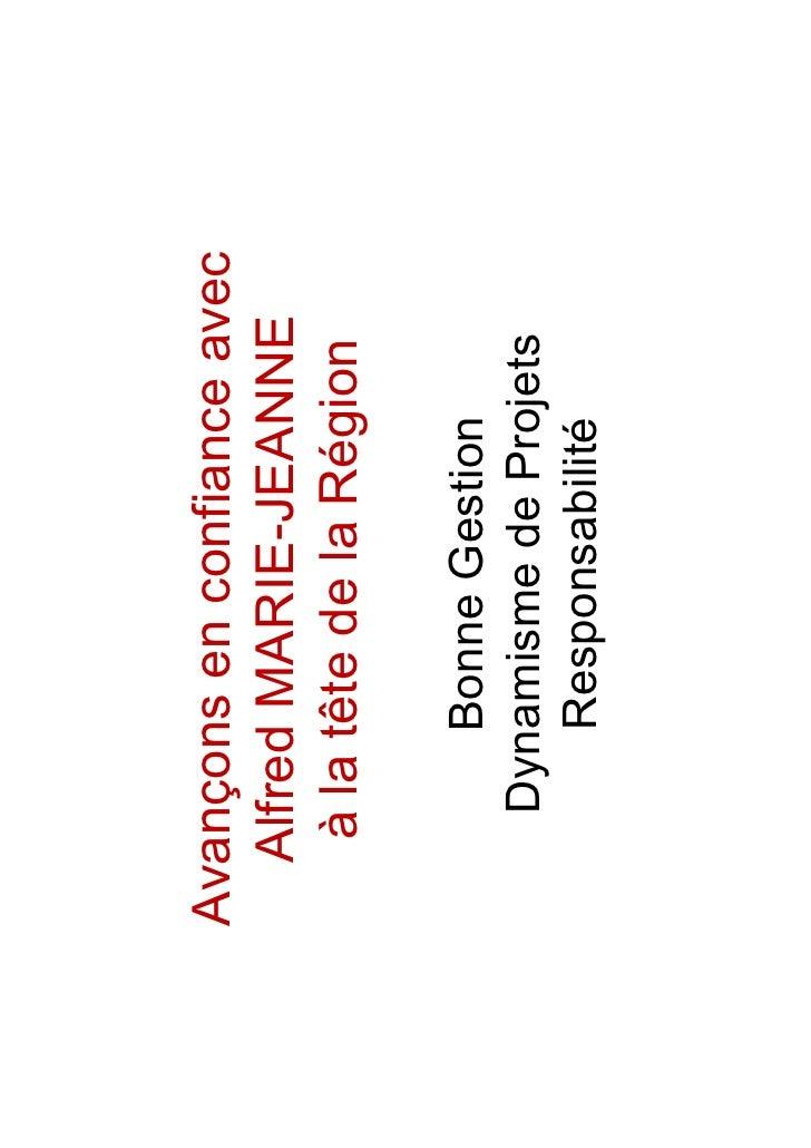 Avançons en confiance avec   Alfred MARIE-JEANNE    à la tête de la Région         Bonne Gestion     Dynamisme de Projets ...