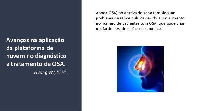 Avan�os na aplica��o da plataforma de nuvem no diagn�stico e tratamento de OSA. Apnea(OSA) obstrutiva do sono tem sido um ...