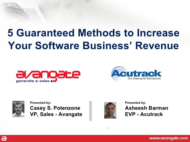 5 Guaranteed Methods to Increase Your Software Business' Revenue Presented by: Casey S. Potenzone VP, Sales - Avangate Pre...