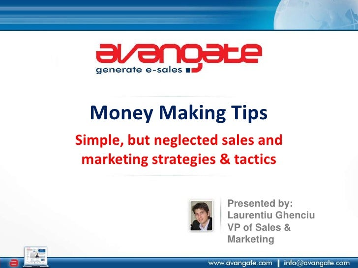 Money Making Tips<br />Simple, but neglected sales and marketing strategies & tactics<br />Presented by:<br />LaurentiuGhe...