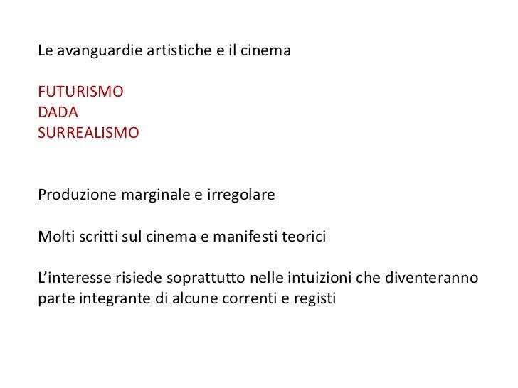 Le avanguardie artistiche e il cinema<br />FUTURISMO<br />DADA<br />SURREALISMO<br />Produzione marginale e irregolare<br ...