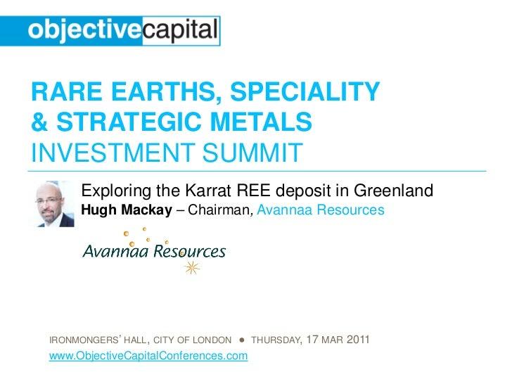 RARE EARTHS, SPECIALITY& STRATEGIC METALSINVESTMENT SUMMIT      Exploring the Karrat REE deposit in Greenland      Hugh Ma...