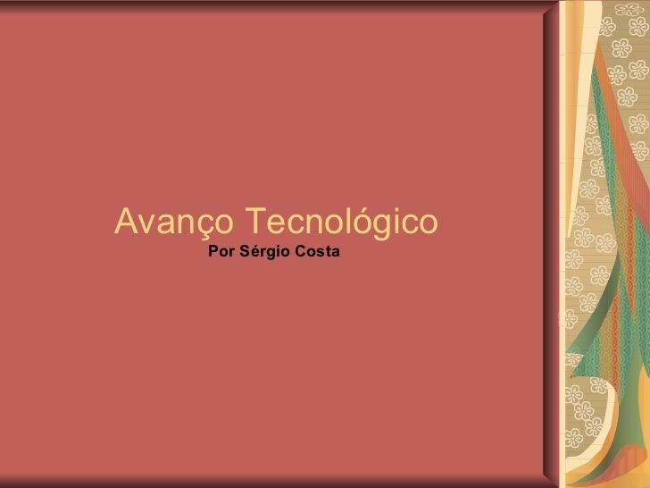 Avanço Tecnológico Por Sérgio Costa