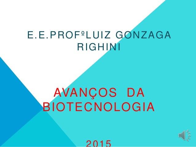 E.E.PROFºLUIZ GONZAGA RIGHINI AVANÇOS DA BIOTECNOLOGIA