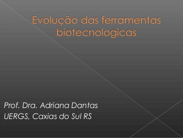 Prof. Dra. Adriana DantasUERGS, Caxias do Sul RS