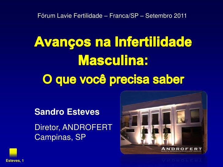 AvançosnaInfertilidadeMasculina:<br />O quevocêprecisa saber<br />FórumLavieFertilidade – Franca/SP – Setembro 2011<br />S...