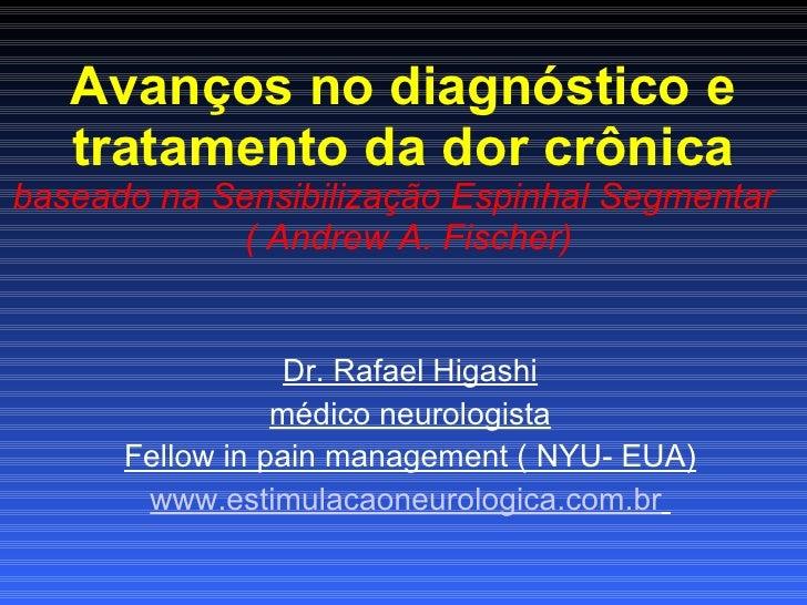 Avanços no diagnóstico e tratamento da dor crônica baseado na Sensibilização Espinhal Segmentar  ( Andrew A. Fischer) Dr. ...