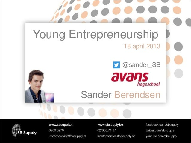 Young Entrepreneurship Sander  18 april 2013  @sander_SB  Sander Berendsen
