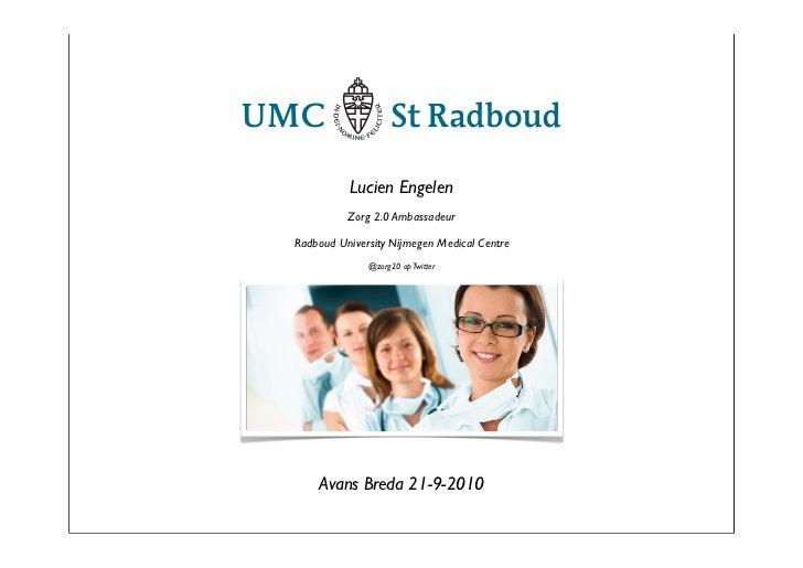 Lucien Engelen           Zorg 2.0 Ambassadeur  Radboud University Nijmegen Medical Centre               @zorg20 op Twitter...