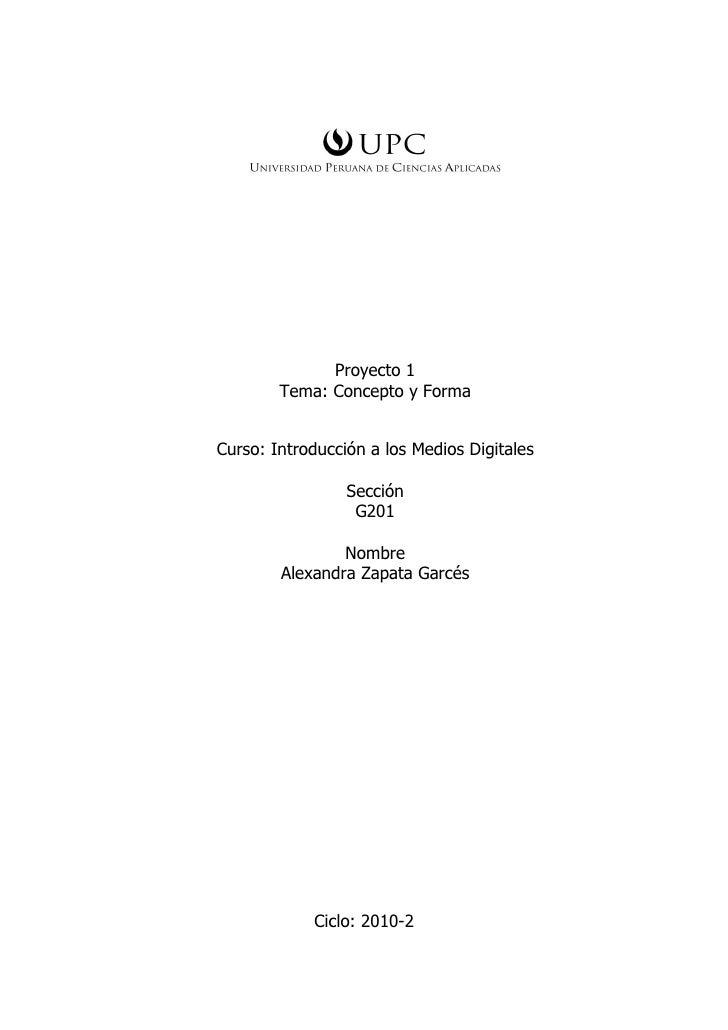 Proyecto 1         Tema: Concepto y Forma   Curso: Introducción a los Medios Digitales                   Sección          ...