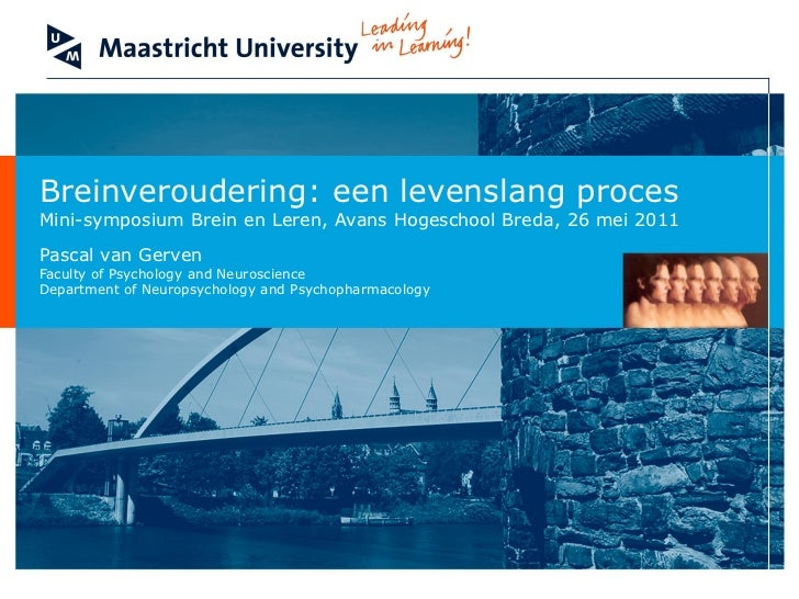 Breinveroudering: een levenslang procesMini-symposium Brein en Leren, Avans Hogeschool Breda, 26 mei 2011Pascal van Gerven...