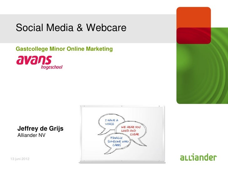Social Media & Webcare   Gastcollege Minor Online Marketing    Jeffrey de Grijs    Alliander NV13 juni 2012