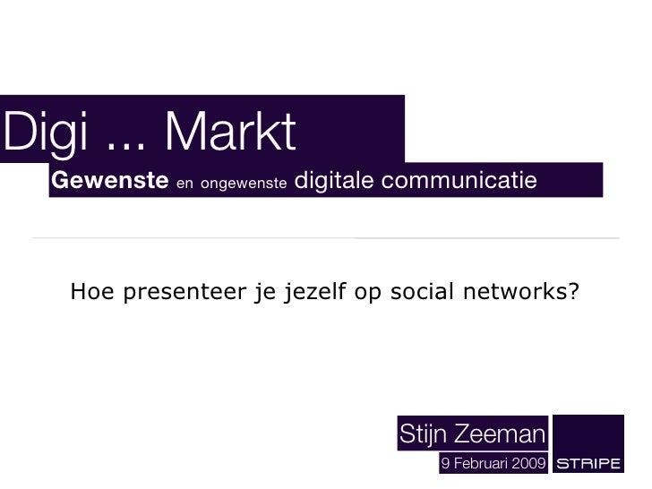 Digi ... Markt   Gewenste en ongewenste digitale communicatie       Hoe presenteer je jezelf op social networks?          ...