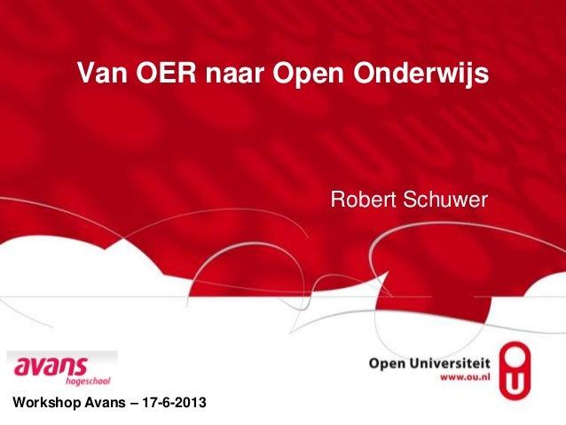 Van OER naar Open OnderwijsRobert SchuwerWorkshop Avans – 17-6-2013