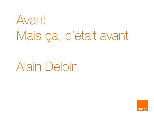 Avant Mais ça, c'était avant Alain Deloin