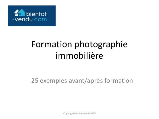 Formation photographie immobilière 25 exemples avant/après formation Copyright Bientot-vendu 2015