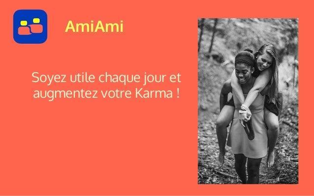 Améliorez votre Karma dès aujourd'hui ! www.amiami-app.com @amiamiapp