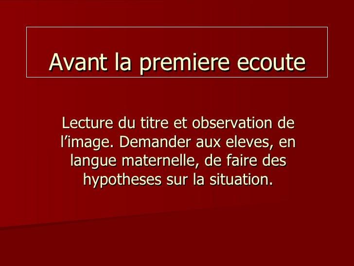 Avant la premiere ecoute Lecture du titre et observation de l'image. Demander aux eleves, en langue maternelle, de faire d...