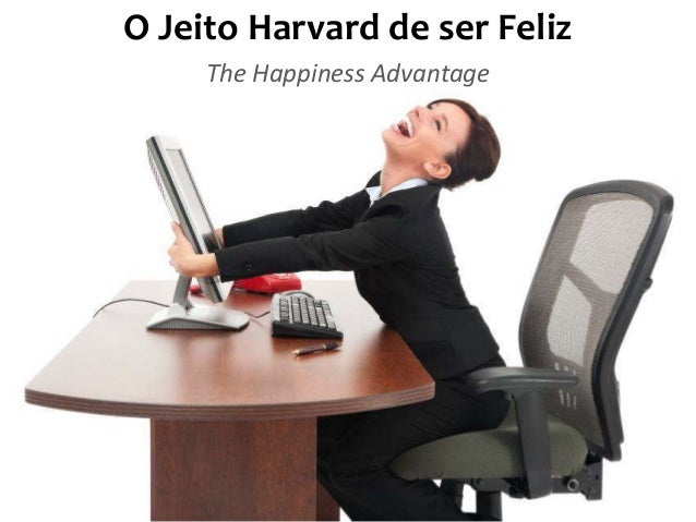 O Jeito Harvard de ser Feliz The Happiness Advantage