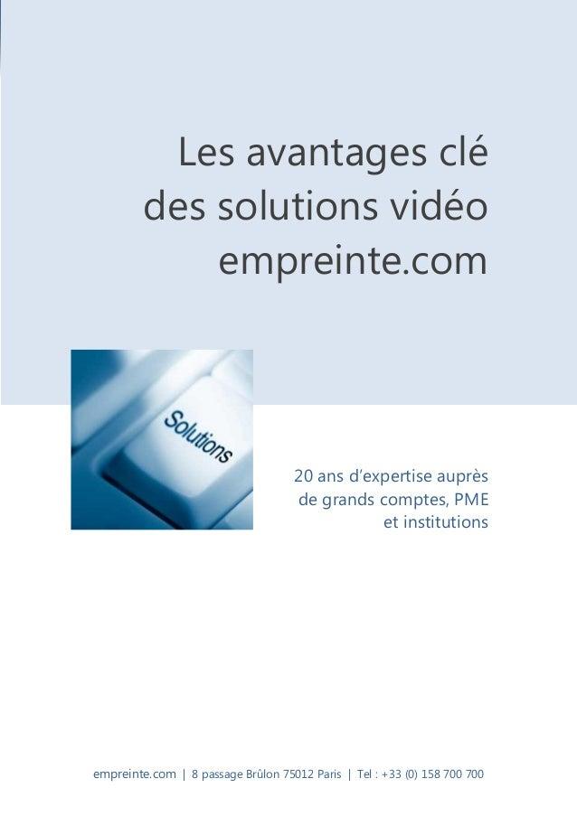 empreinte.com | 8 passage Brûlon 75012 Paris | Tel : +33 (0) 158 700 700 Les avantages clé des solutions vidéo empreinte.c...