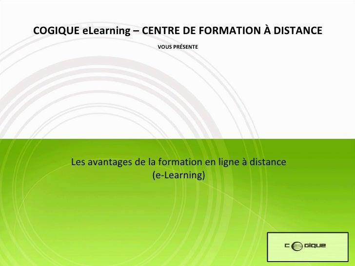 Les avantages de la formation en ligne à distance (e-Learning) COGIQUE eLearning – CENTRE DE FORMATION À DISTANCE VOUS PRÉ...