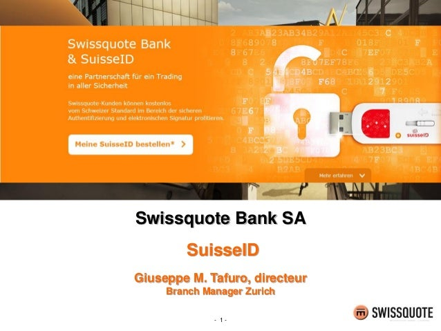 - 1 - Swissquote Bank SA SuisseID Giuseppe M. Tafuro, directeur Branch Manager Zurich