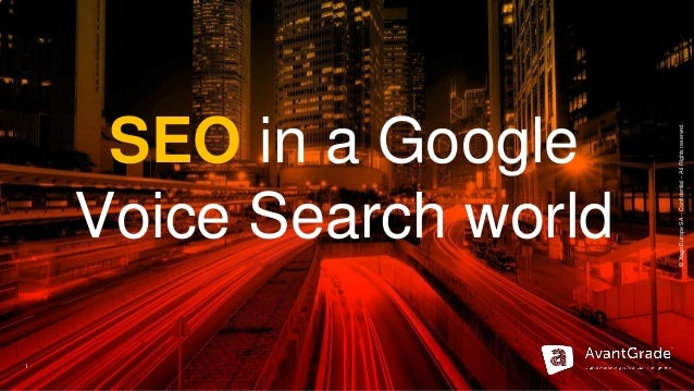 ©XagoEuropeSA–Confidential–AllRightsreserved 1 SEO in a Google Voice Search world