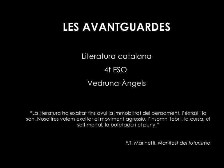 """LES AVANTGUARDES Literatura catalana 4t ESO  Vedruna-Àngels """" La literatura ha exaltat fins avui la immobilitat del pensam..."""