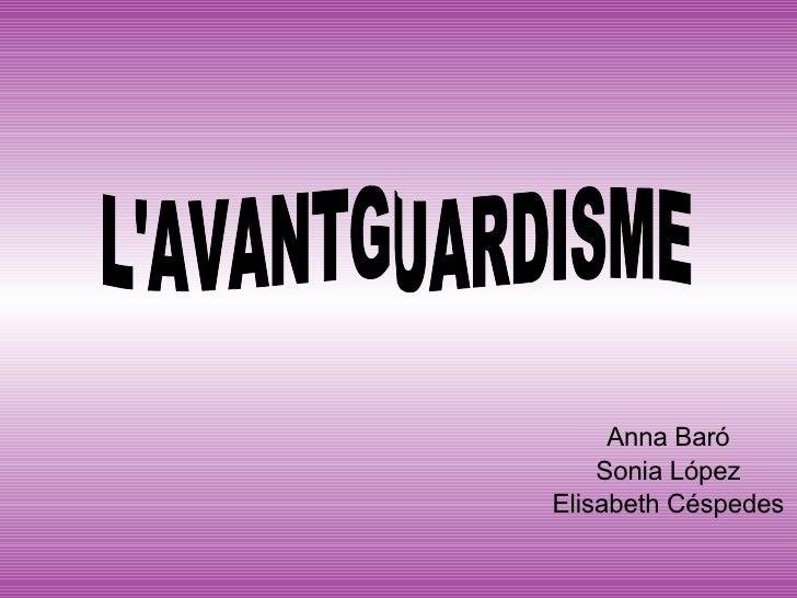 Anna Baró Sonia López Elisabeth Céspedes L'AVANTGUARDISME