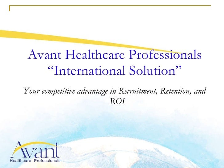 "Avant Healthcare Professionals ""International Solution"" <ul><li>Your competitive advantage in Recruitment, Retention, and ..."